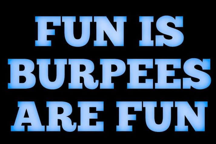yeah, fun is not burpees and burpees are not fun